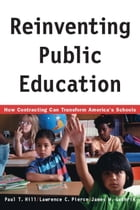 Reinventing Public Education: How Contracting Can Transform America's Schools by Paul Hill