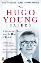The Hugo Young Papers: Thirty Years of British Politics - off the record by Hugo Young