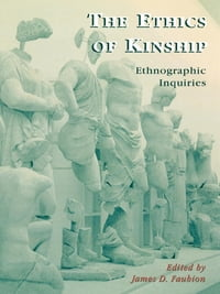 The Ethics of Kinship: Ethnographic Inquiries