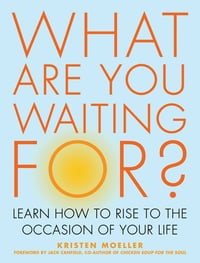 What Are You Waiting For?: Learn How to Rise to the Occasion of Your Life