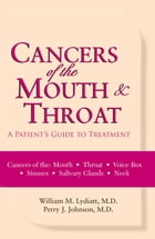Cancers of the Mouth and Throat: A Patient's Guide to Treatment by William M. Lydiatt, MD