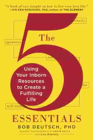 The 5 Essentials: Using Your Inborn Resources to Create a Fulfilling Life by Lou Aronica