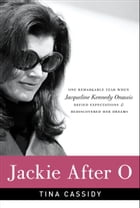 Jackie After O: One Remarkable Year When Jacqueline Kennedy Onassis Defied Expectations and Rediscovered Her Dreams by Tina Cassidy