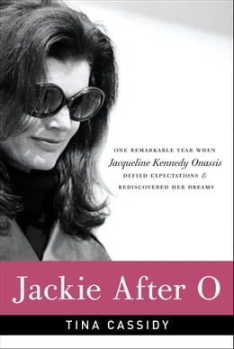 Book Jackie After O: One Remarkable Year When Jacqueline Kennedy Onassis Defied Expectations and… by Tina Cassidy
