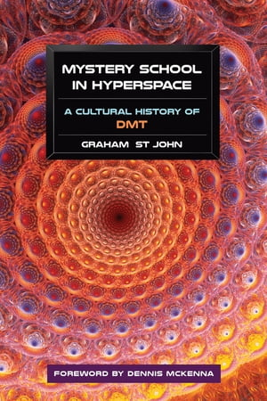 Mystery School in Hyperspace A Cultural History of DMT