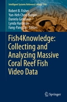 Fish4Knowledge: Collecting and Analyzing Massive Coral Reef Fish Video Data by Lynda Hardman