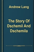 The Story Of Dschemil And Dschemila by Andrew Lang