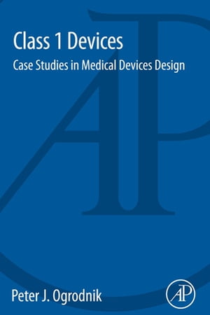 Class 1 Devices Case Studies in Medical Devices Design