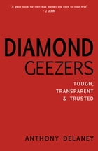 Diamond Geezers: Tough, Transparent and Trusted by Anthony Delaney