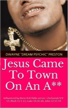 Jesus Came To Town On An A** by Dwayne Preston