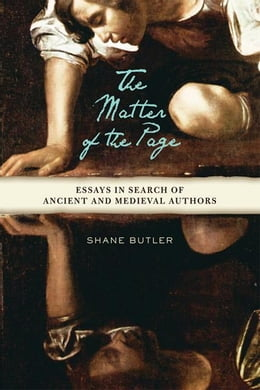 Book The Matter of the Page: Essays in Search of Ancient and Medieval Authors by Butler, Shane