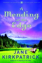 A Mending at the Edge: A Novel by Jane Kirkpatrick