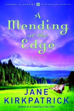 Book A Mending at the Edge: A Novel by Jane Kirkpatrick