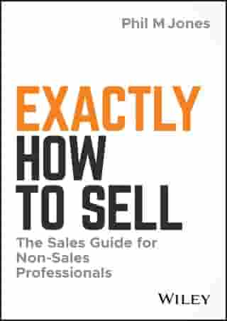 Exactly How to Sell: The Sales Guide for Non-Sales Professionals de Phil M. Jones