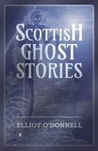 Scottish Ghost Stories by Elliot O'Donnell