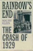 Rainbow's End : The Crash of 1929: The Crash of 1929 by Maury Klein