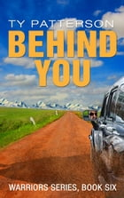 Behind You: Warriors Series, Book 6 by Ty Patterson