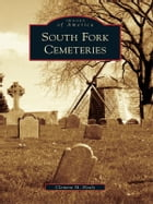 South Fork Cemeteries by Clement M. Healy