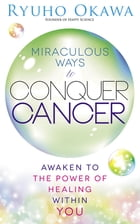 Miraculous Ways to Conquer Cancer: Awaken to the Power of Healing Within You by Ryuho Okawa