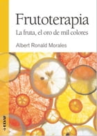 Frutoterapia. La fruta, el oro de mil colores by Ronald Albert