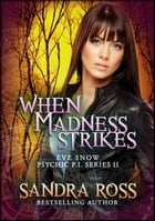 Eve Snow Psychic P.I Series 2 : When Madness Strikes by Sandra Ross