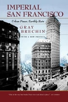 Imperial San Francisco: Urban Power, Earthly Ruin, With a New Preface by Gray Brechin