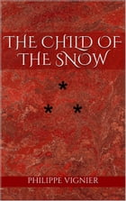 THE CHILD OF THE SNOW: STORY THE NINETEENTH by Philippe Vignier