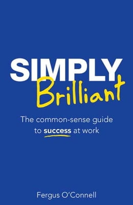 Book Simply Brilliant: The common-sense guide to success at work by Fergus O'Connell
