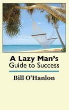 A Lazy Man's Guide to Success by Bill O'Hanlon