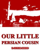 Our Little Persian Cousin by E. Cutler Shedd