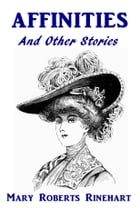 Affinities: And Other Stories by Mary Roberts Rinehart