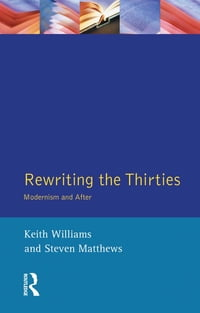 Rewriting the Thirties: Modernism and After