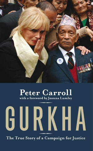 Gurkha The True Story of a Campaign for Justice