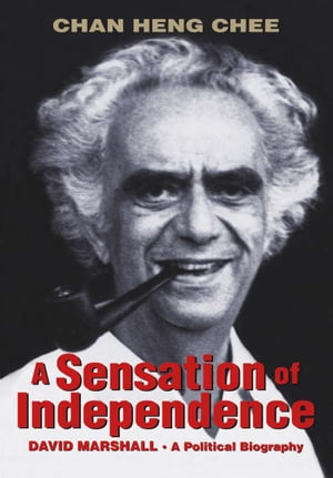 A Sensation of Independence: David Marshall, A Political Biography