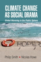 Climate Change as Social Drama: Global Warming in the Public Sphere