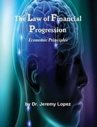 The Laws of Financial Progression by Jeremy Lopez