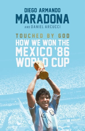 Touched By God How We Won the '86 Mexico World Cup