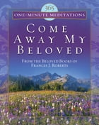 365 One-Minute Meditations from Come Away My Beloved by Frances J. Roberts