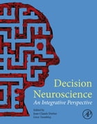 Decision Neuroscience: An Integrative Perspective by Jean-Claude Dreher