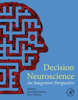 Book Decision Neuroscience: An Integrative Perspective by Jean-Claude Dreher