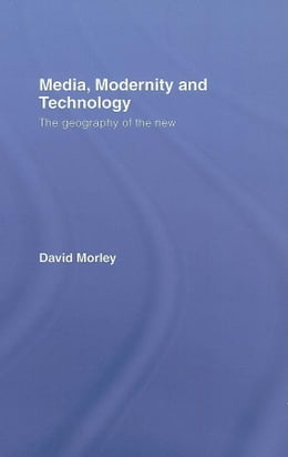 Book Media, Modernity and Technology by Morley, David