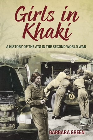 Girls in Khaki A History of the ATS in the Second World War
