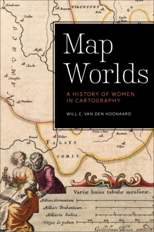 Map Worlds A History of Women in Cartography