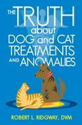 The Truth About Dog and Cat Treatments and Anomalies 247c629b-2ba8-451a-a034-55cc5c479b4d