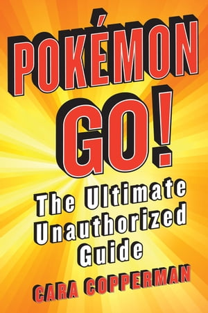 Pokemon GO! The Ultimate Unauthorized Guide