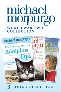 Book World War Two Collection: The Amazing Story of Adolphus Tips, An Elephant in the Garden, Little… by Michael Morpurgo