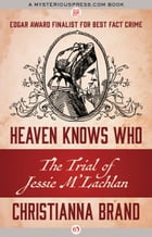 Heaven Knows Who: The Trial of Jessie M'Lachlan