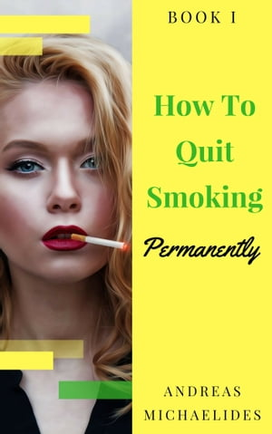 The Best Way To Stop Smoking Permanently My Quit Smoking Story: Book One by Andreas Michaelides