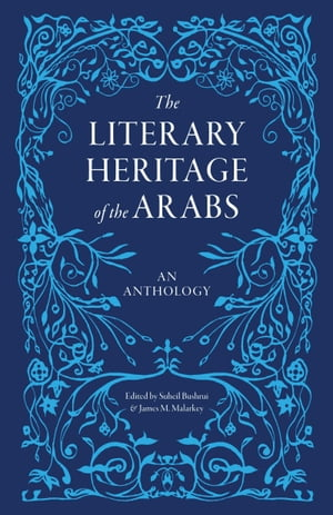 The Literary Heritage of the Arabs An Anthology