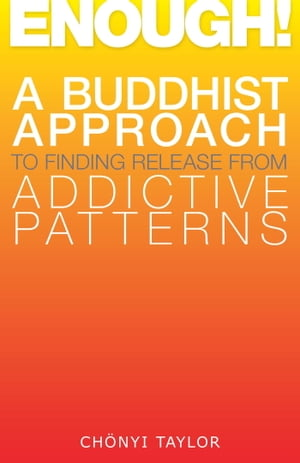 Enough! A Buddhist Approach to Finding Release from Addictive Patterns